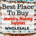 Jewelry Making Supplies – Where To Buy Them Wholesale